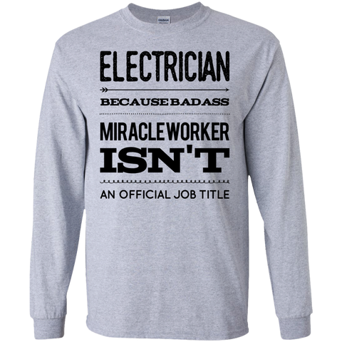 Electrician  because badass miracle worker isn't an official job title LS Tshirt
