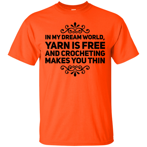 In my dream world , Yarn is free and crocheting makes you thin T-Shirt