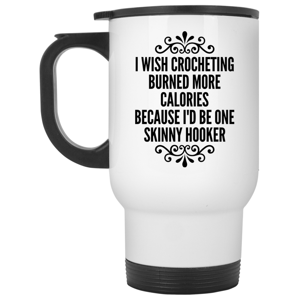 I wish Crocheting Burned more calories because i'd be one skinny hooker   Travel  Mug