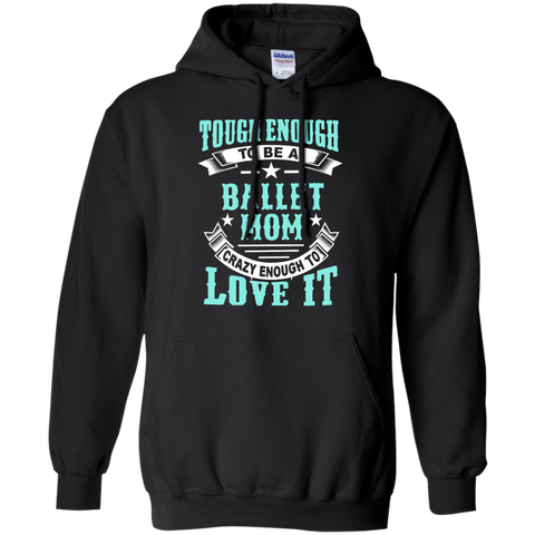 Tough Enough to be a Ballet Mom Crazy Enough to Love It Pullover Hoodie 8 oz