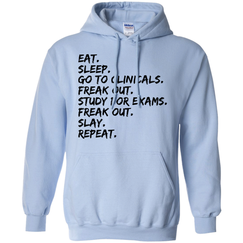 Eat.Sleep.Go to clinicals. freak out.study for exams .freak out .slay.repeat Hoodie
