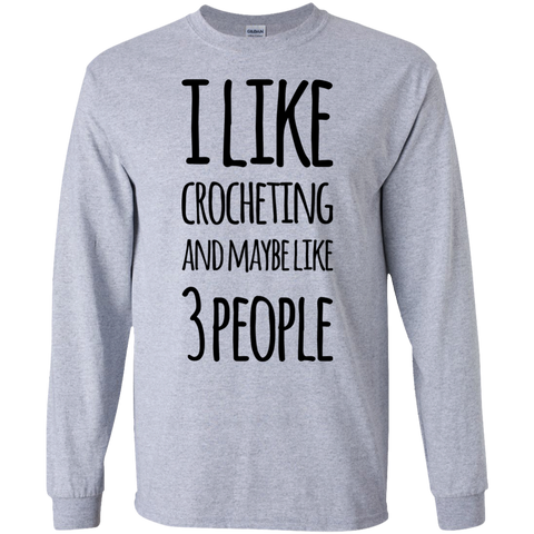 I like crocheting and maybe like 3 people  LS Tshirt