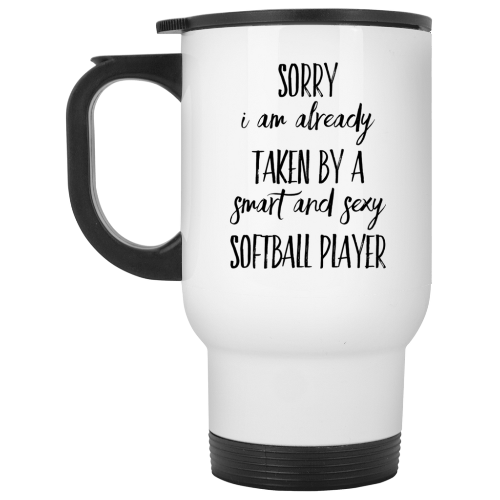 Sorry i am already taken by a smart and sexy  Softball Player White Travel Mug