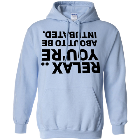 Relax .. You're about to be intubated    Hoodie