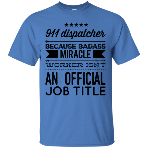 911 dispatcher because badass miracle worker isn't an official job title  T-Shirt