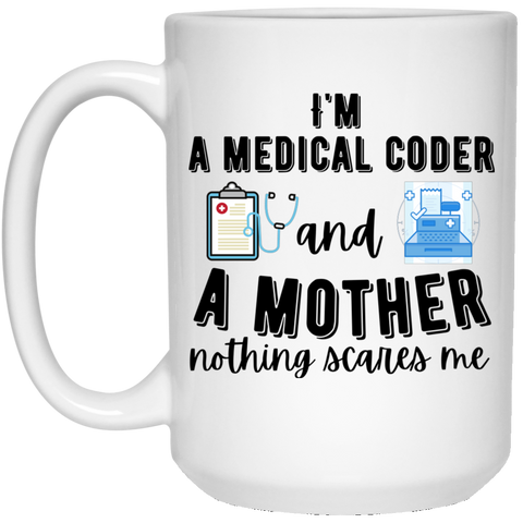 medical coder and a mother 15 oz. White Mug