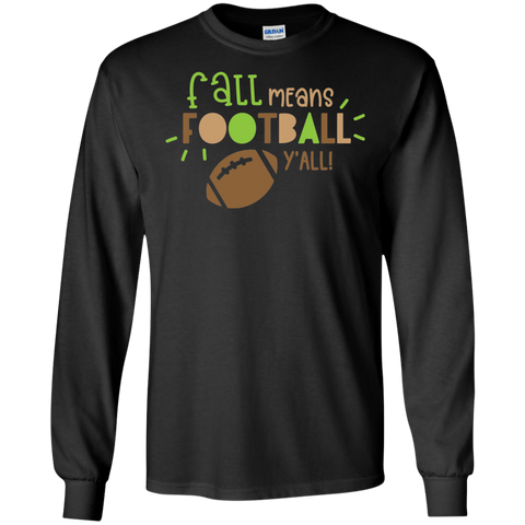 Fall Means Football y'all   LS Tshirt