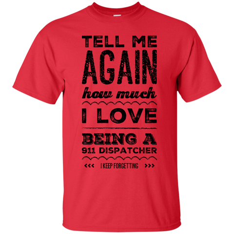 Tell Me again how much i love being a 911 Dispatcher I keep forgetting Tshirt