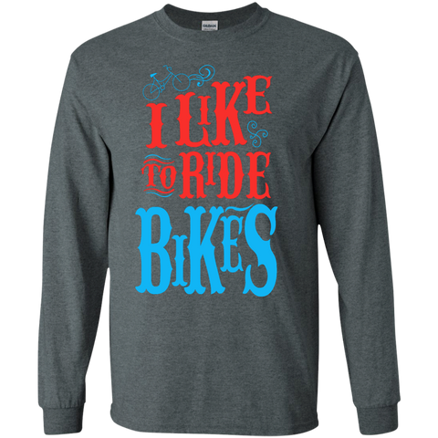 I Like to ride Bikes LS  Tshirt