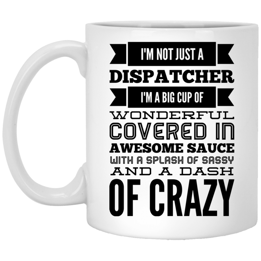 Not just a Dispatcher  11 oz. White Mug