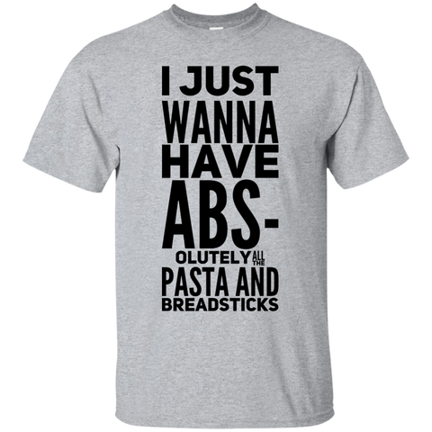 I Just wanna have Abs-olutely all the pasta and breadsticks  T-Shirt