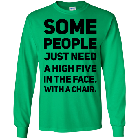 Some people just need a high five in the face. with a chair. LS Tshirt