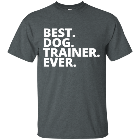 Best. Dog. Trainer. Ever  T-Shirt