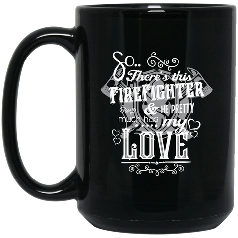 So There's This Firefighter and he pretty much has my love   15 oz. Black Mug