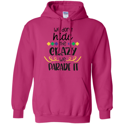 We don't hide the crazy we parade Hoodie