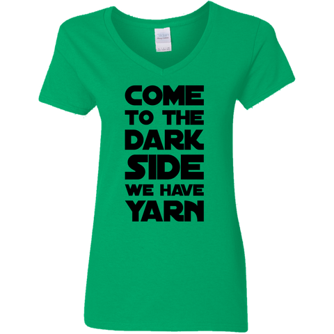 Come to the Dark Side We have Yarn Ladies V Neck Tshirt
