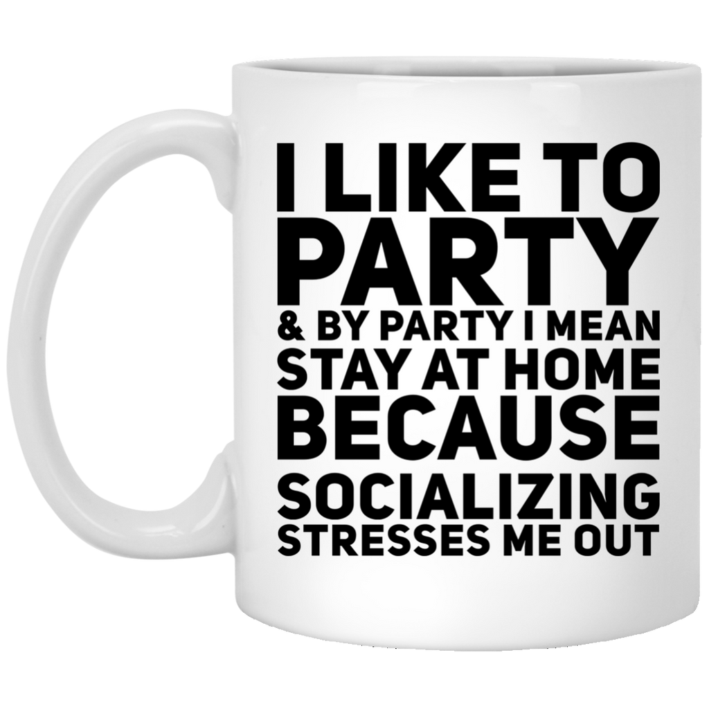 I like to party & by party i mean stay at home because socializing stresses me out  Mug
