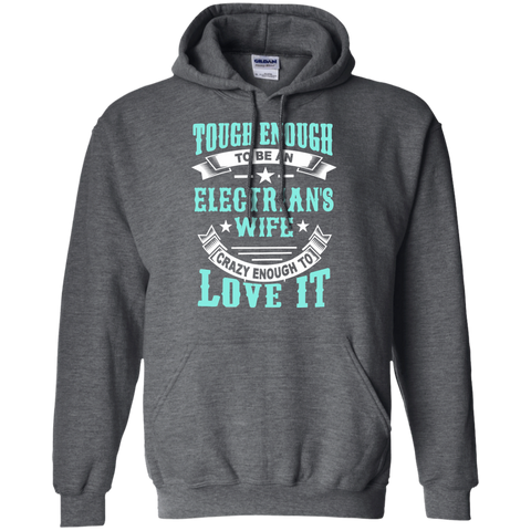 Tough Enough to be an Electrician's Wife Crazy Enough to Love ItPullover Hoodie 8 oz