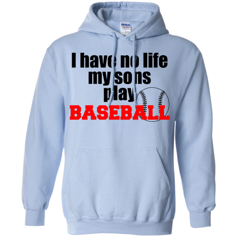 I have no life my sons play baseball  Hoodie