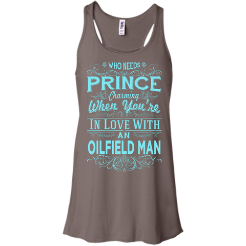 Who needs prince charming when you're in love with an oilfield man   Flowy Racerback Tank