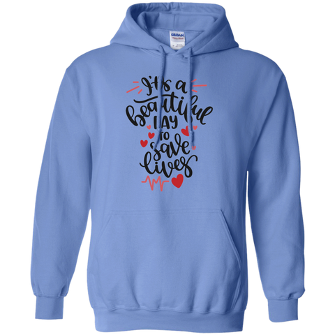 It's a beautiful day to save lives  Hoodie  8 oz.