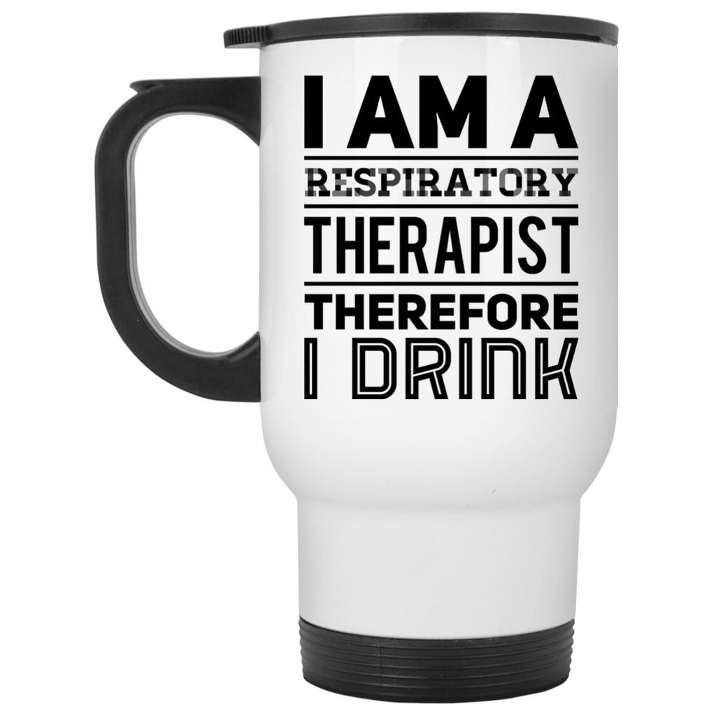 I am Respiratory Therapist therefore I drink White Travel Mug