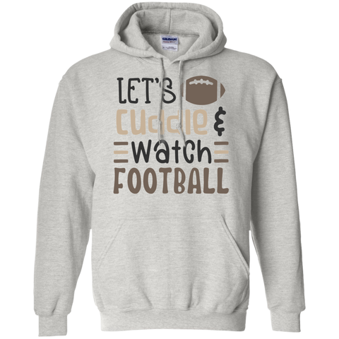 Let's Cuddle  & watch football  Hoodie