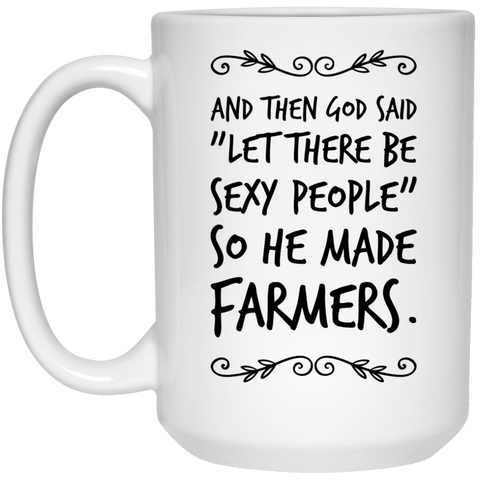 "And then God Said ""Let there be sexy people "" so he made Farmers Mug - 15oz"