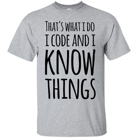 That's what i do i code and i know things T-Shirt