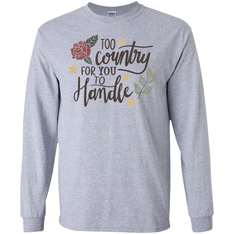 Too Country for you to handle  LS Tshirt