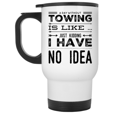 A Day without towing is like just kidding i have no idea  Travel Mug