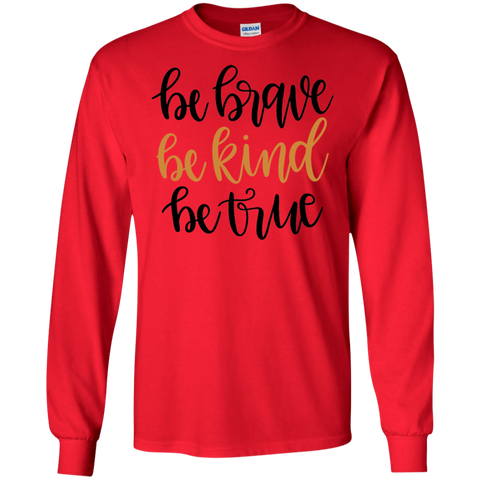Be Brave Be Kind Be True LS   T-Shirt