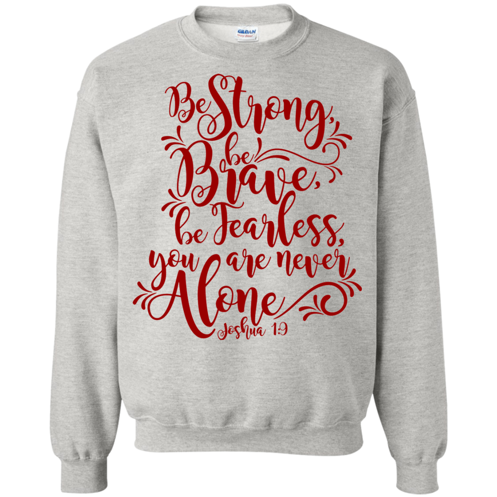 Be Strong Be Brave Be Fearless you are never alone  Sweatshirt  8 oz.