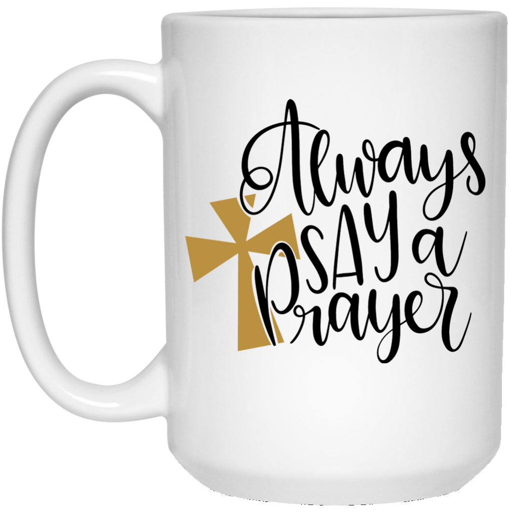 Always say a Prayer 15 oz. White Mug