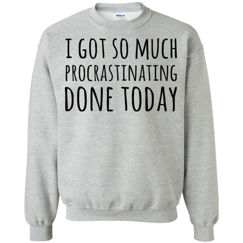 I got so much procrastinating done today  Sweatshirt