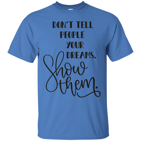 Don't Tell People Your Dreams. Show Them . T-Shirt