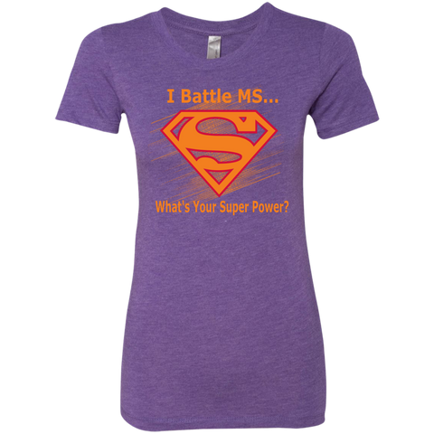I Battle MS What's Your Super Power Next Level Ladies Triblend T-Shirt