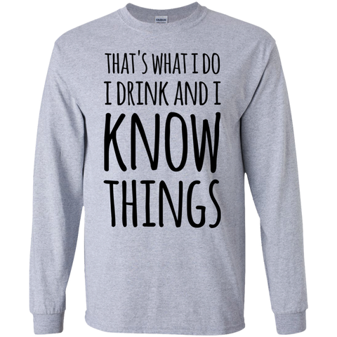 That's what i do I drink and i know things   LS   Tshirt