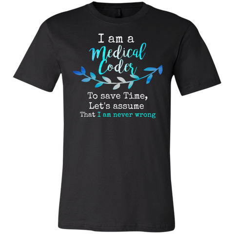 I am a medical Coder to save time , let's assume that i am never wrong T-Shirt
