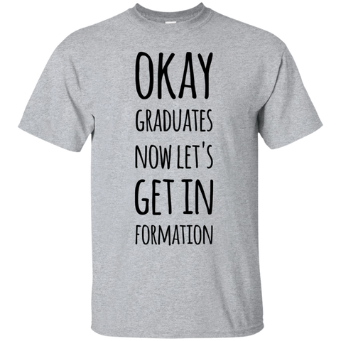 Okay Graduates now let's get in formation  T-Shirt