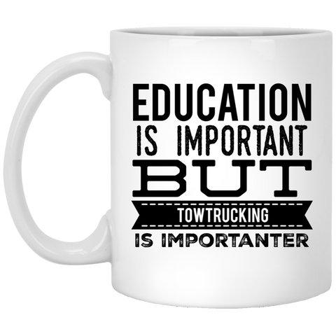 Education is important but towtrucking is importanter   Mug