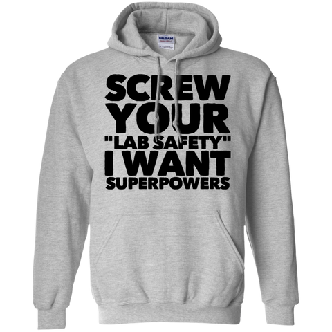 "Screw your ""Lab Safety"" I want superpowers  Hoodie"