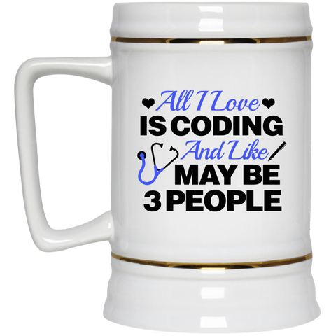 All I Love is Coding and like maybe 3 people  Beer Stein - 22 oz