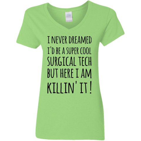 I never dreamed I'd be a super cool Surgical Tech But Here I am killin' it  V Neck Tshirt
