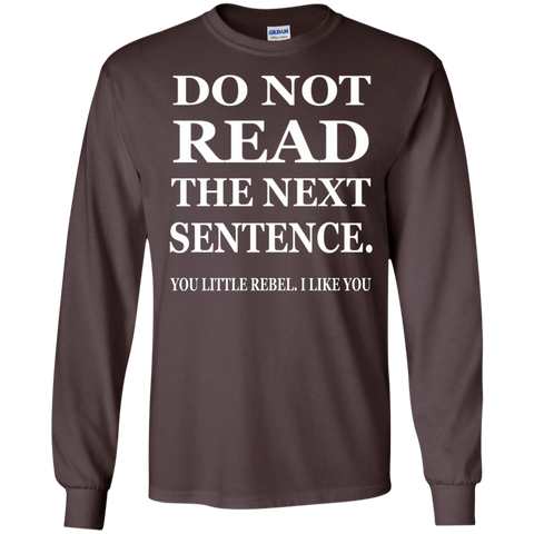 Do Not read The Next Sentence You Little Rebel , I like you LS   Ultra Cotton Tshirt