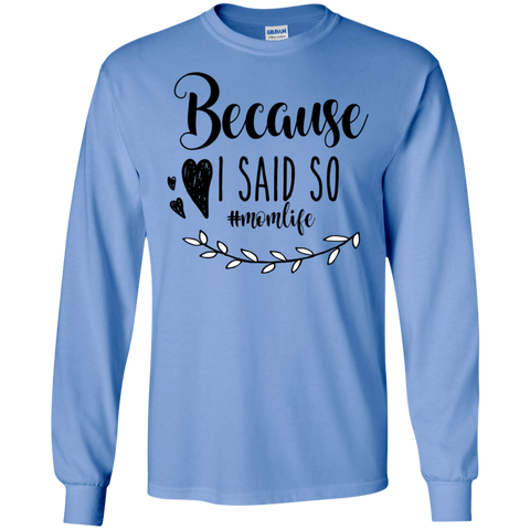 Because I said so   #momlife  LS Tshirt