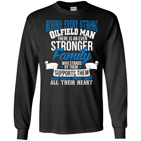 Behind every strong oilfield there is an even stronger family who stands by them LS Tshirt