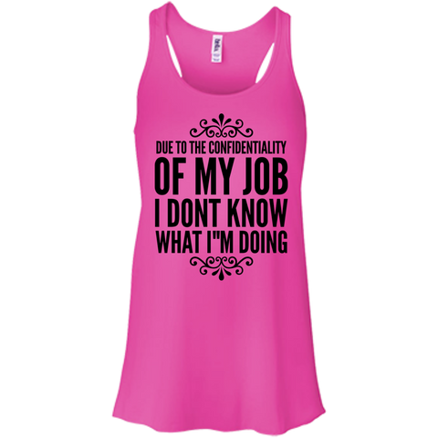 Due to the confidentiality of my job I dont know what i want    Racerback Tank