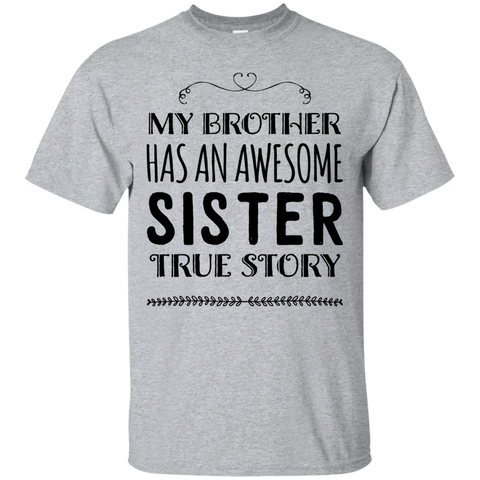 My Brother has an awesome sister true story   T-Shirt