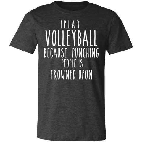 I play Volleyball because punching people us frowned upon . T-Shirt